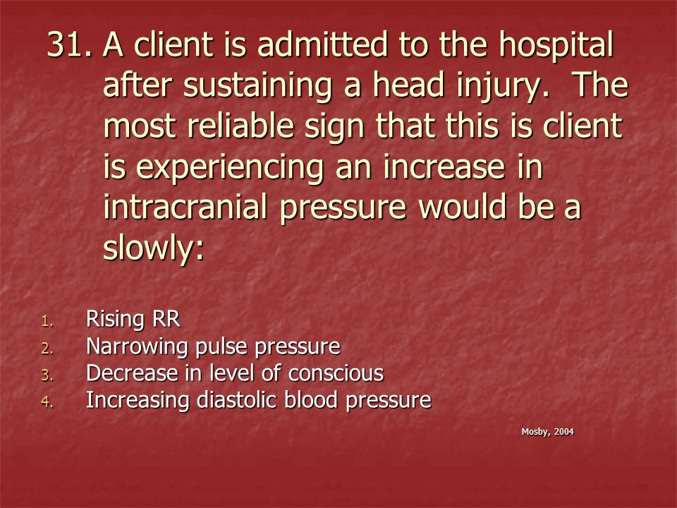 A client is admitted to the hospital after sustaining a head injury