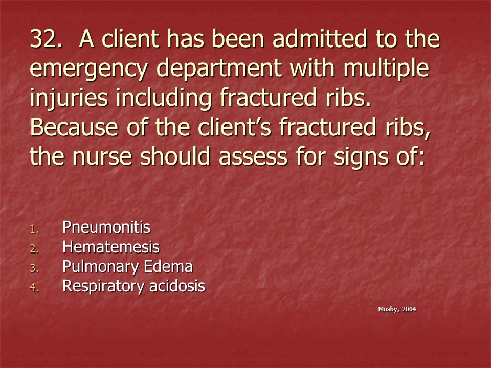 32. A client has been admitted to the emergency department with multiple injuries including fractured ribs. Because of the client's fractured ribs, the nurse should assess for signs of: