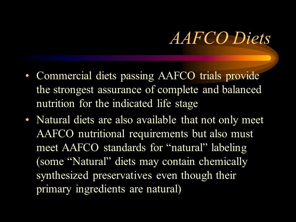 AAFCO Diets Commercial diets passing AAFCO trials provide the strongest assurance of complete and balanced nutrition for the indicated life stage.