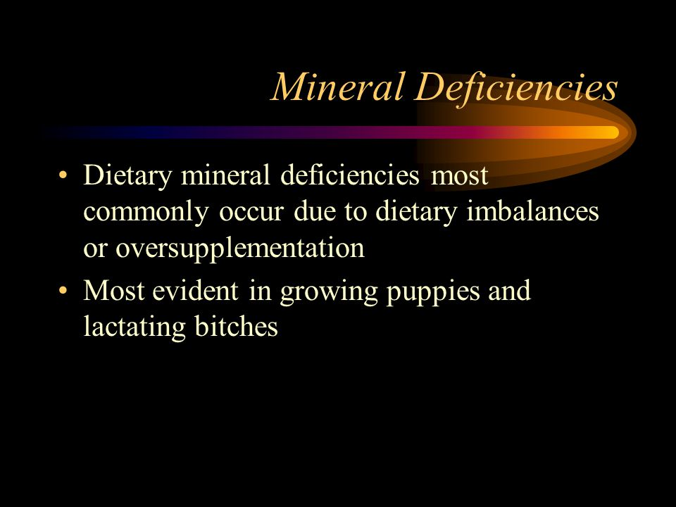 Mineral Deficiencies Dietary mineral deficiencies most commonly occur due to dietary imbalances or oversupplementation.