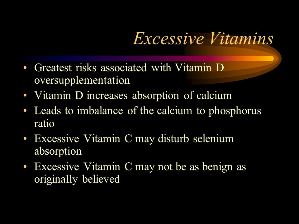 Excessive Vitamins Greatest risks associated with Vitamin D oversupplementation. Vitamin D increases absorption of calcium.