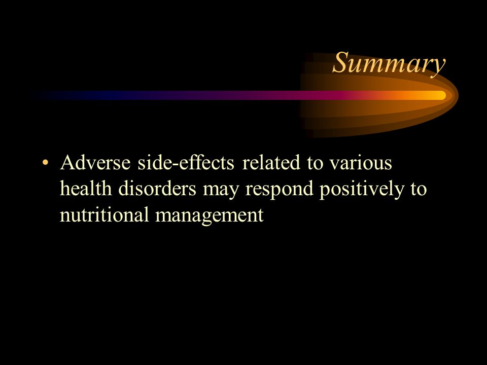 Summary Adverse side-effects related to various health disorders may respond positively to nutritional management.
