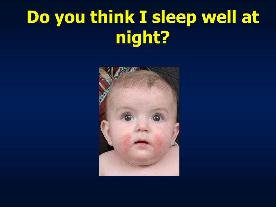 Do you think I sleep well at night