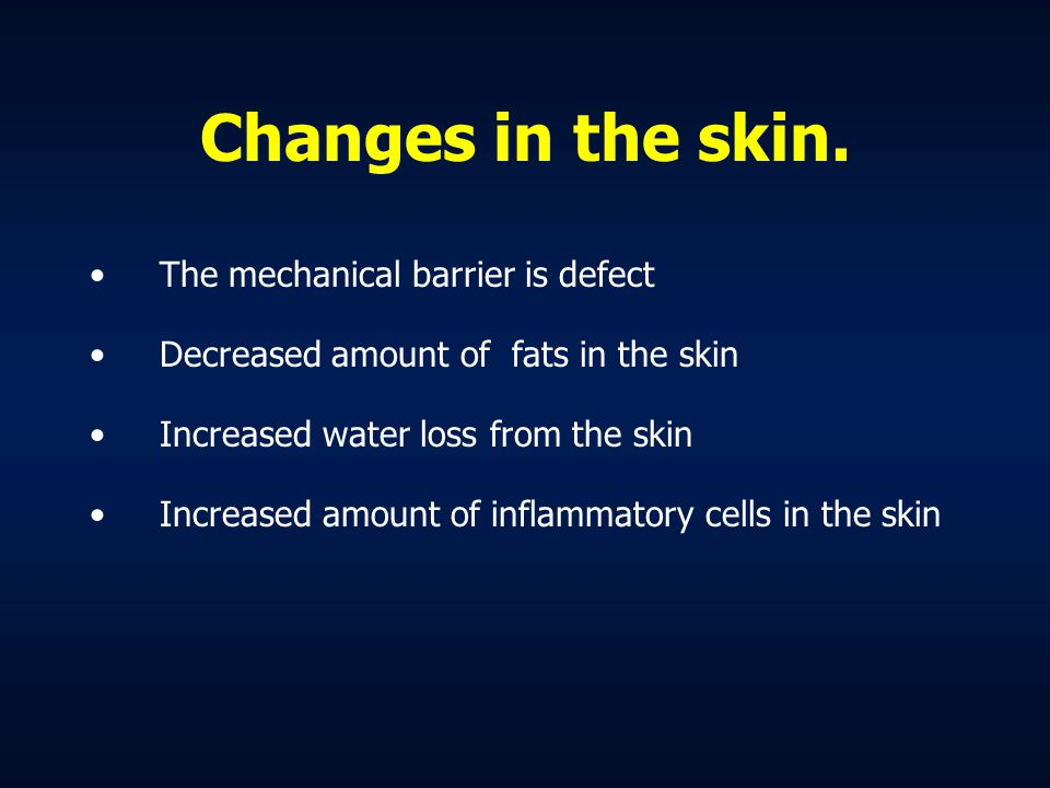 Changes in the skin. The mechanical barrier is defect