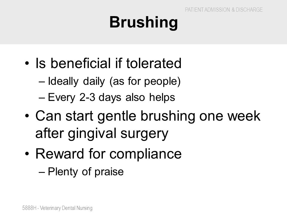Brushing Is beneficial if tolerated