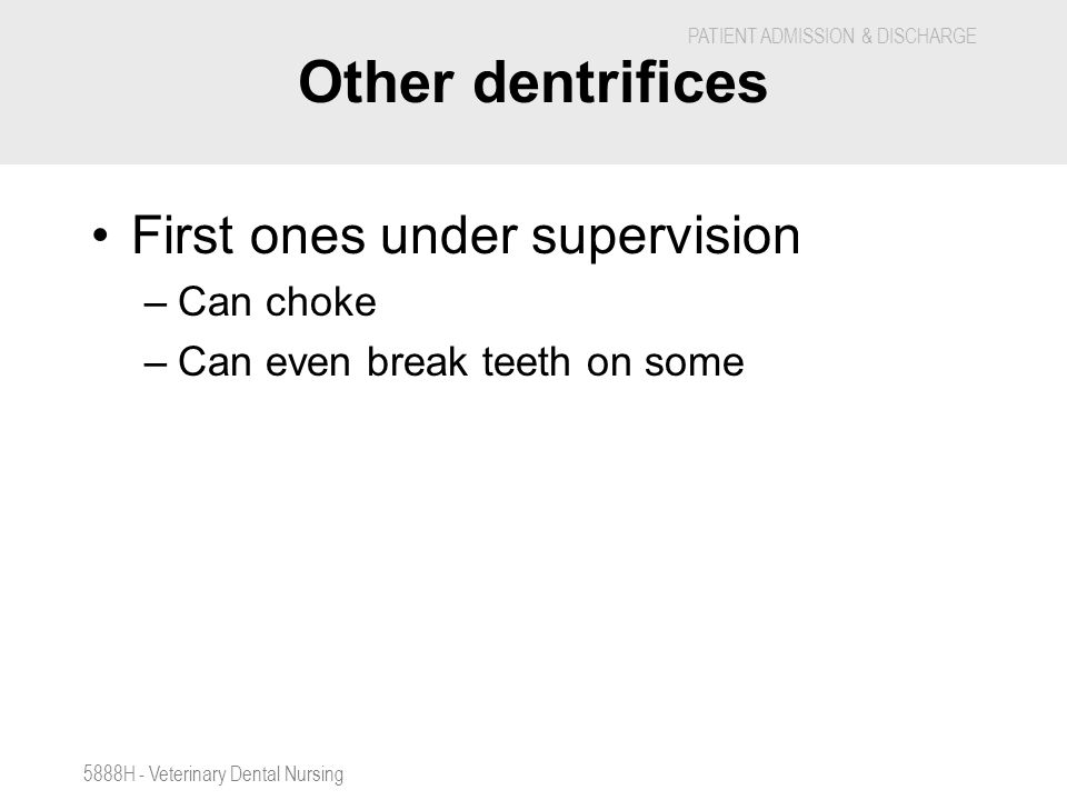 Other dentrifices First ones under supervision Can choke