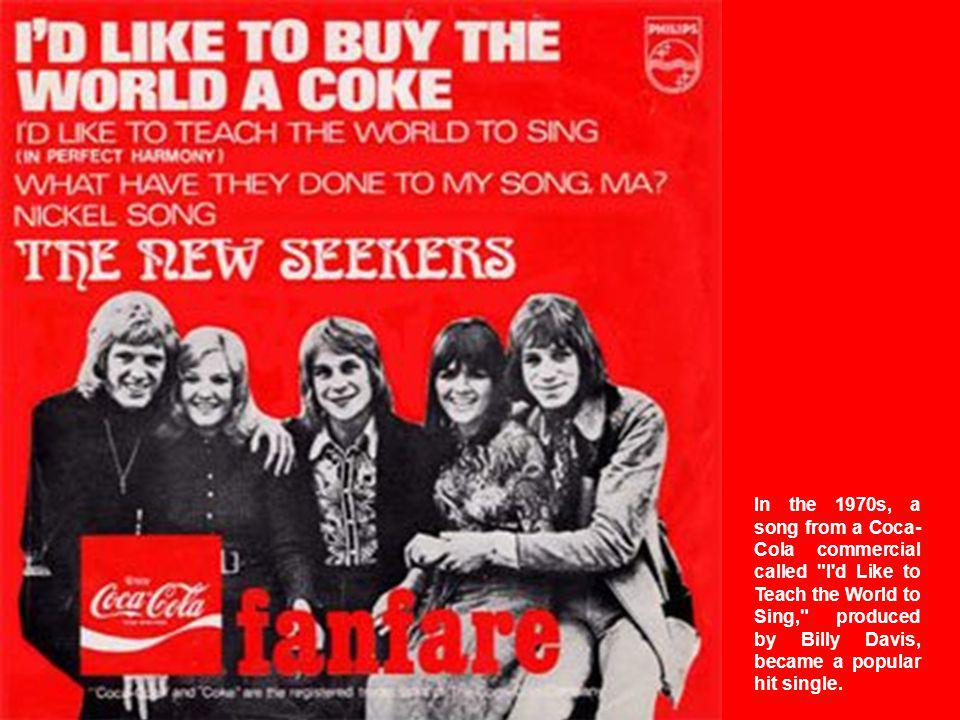 In the 1970s, a song from a Coca-Cola commercial called I d Like to Teach the World to Sing, produced by Billy Davis, became a popular hit single.