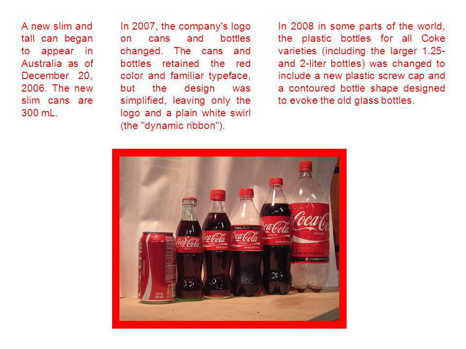 A new slim and tall can began to appear in Australia as of December 20, 2006. The new slim cans are 300 mL.