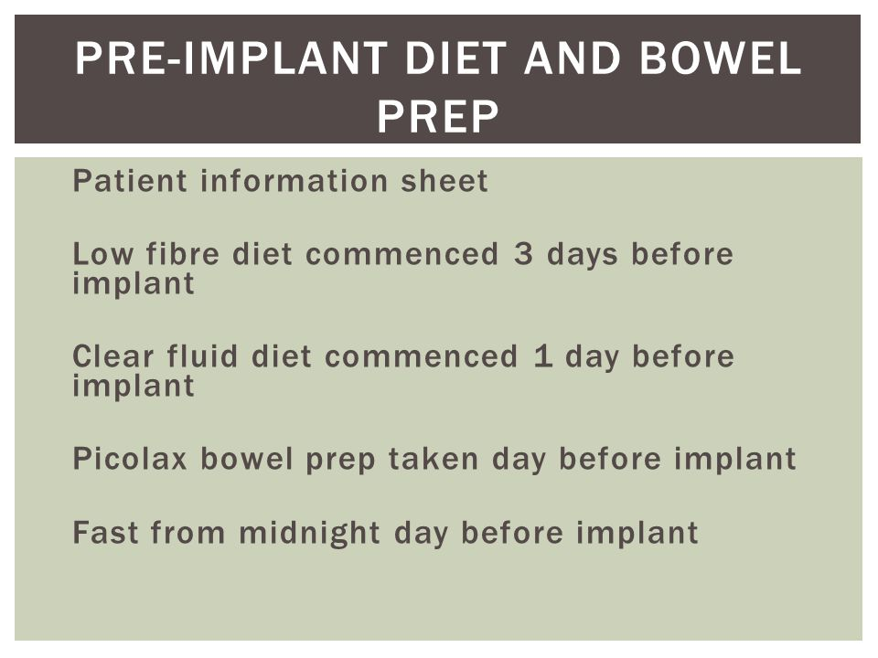 Pre-implant diet and bowel prep