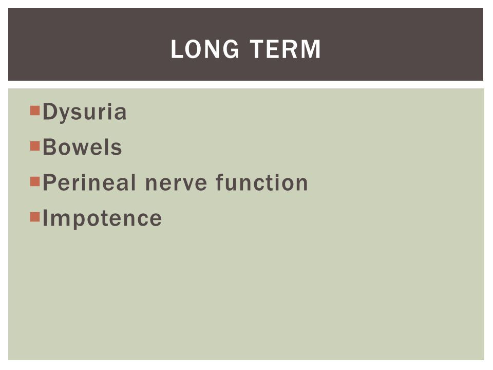 Long Term Dysuria Bowels Perineal nerve function Impotence