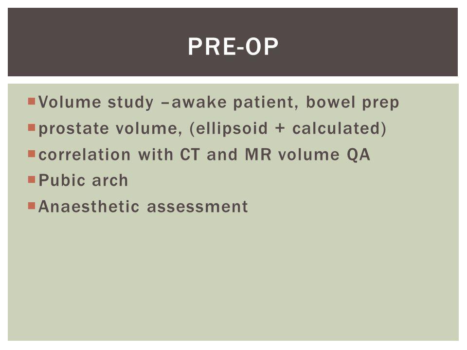 Pre-op Volume study –awake patient, bowel prep