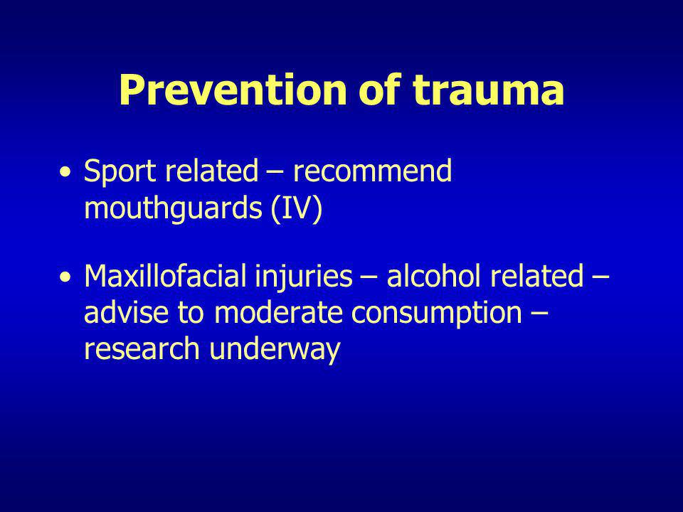 Prevention of trauma Sport related – recommend mouthguards (IV)
