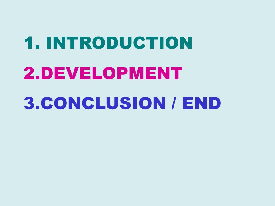 INTRODUCTION DEVELOPMENT CONCLUSION / END