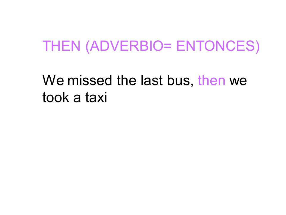 THEN (ADVERBIO= ENTONCES)