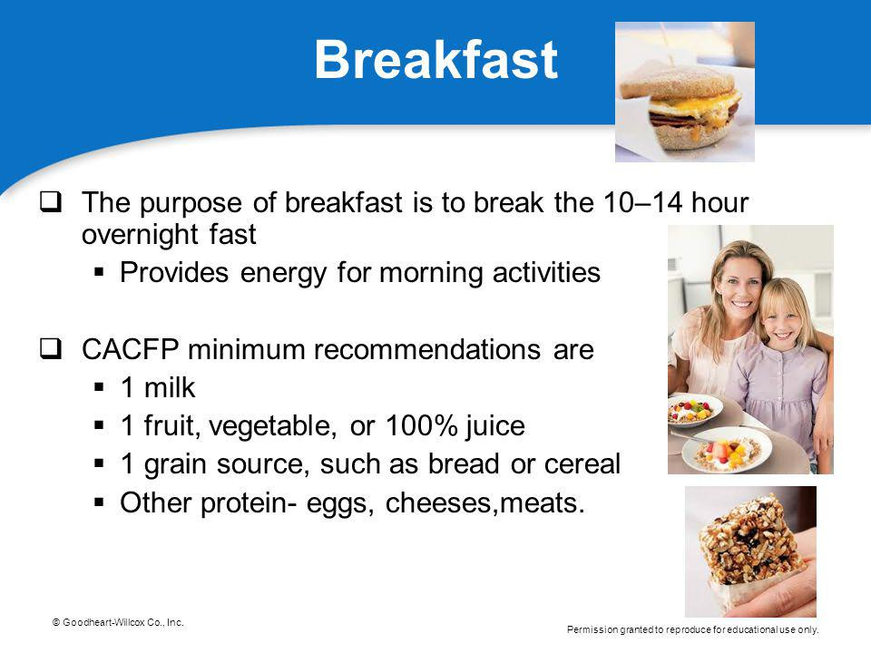 Breakfast The purpose of breakfast is to break the 10–14 hour overnight fast. Provides energy for morning activities.