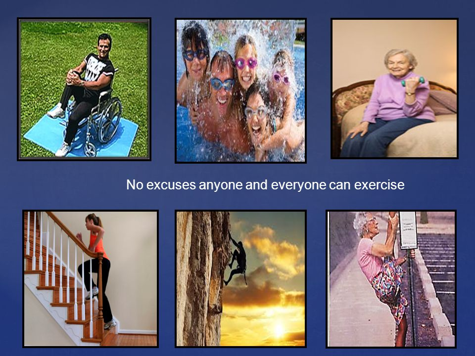 No excuses anyone and everyone can exercise