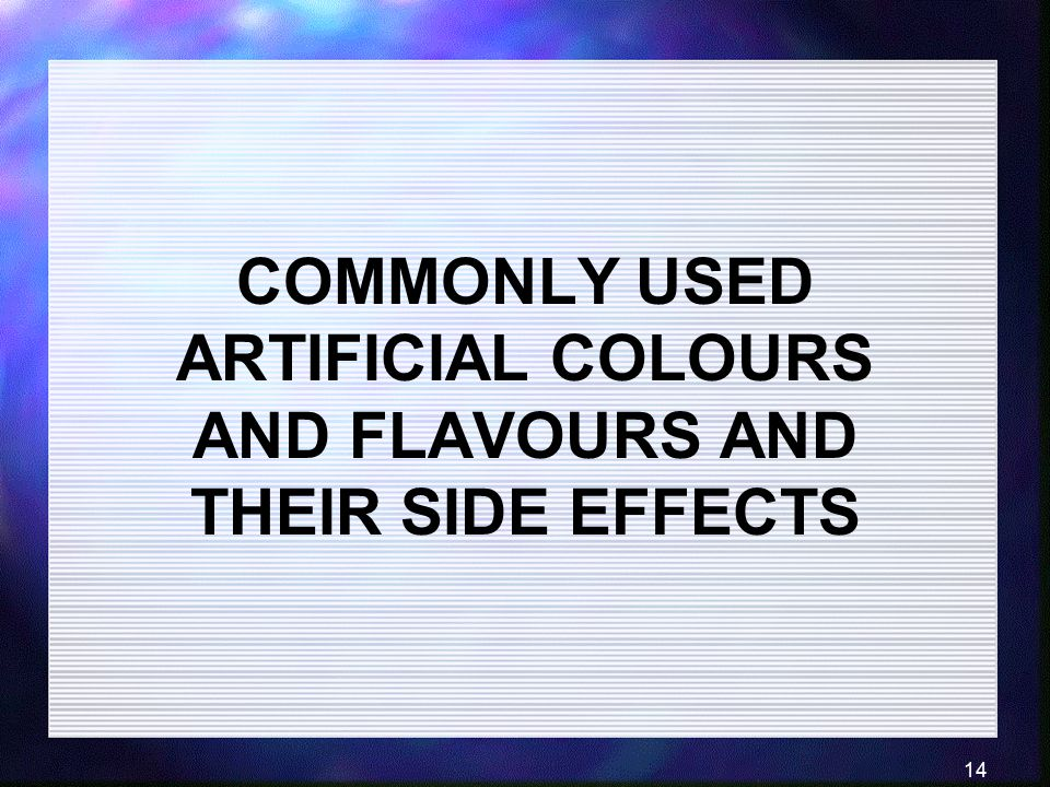 COMMONLY USED ARTIFICIAL COLOURS AND FLAVOURS AND THEIR SIDE EFFECTS