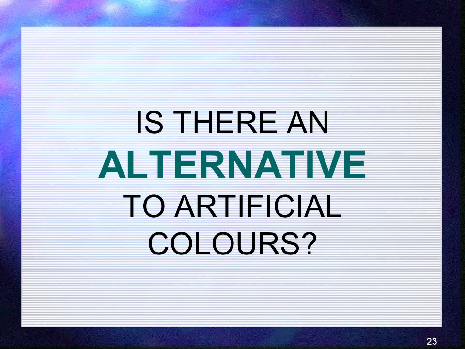 IS THERE AN ALTERNATIVE TO ARTIFICIAL COLOURS