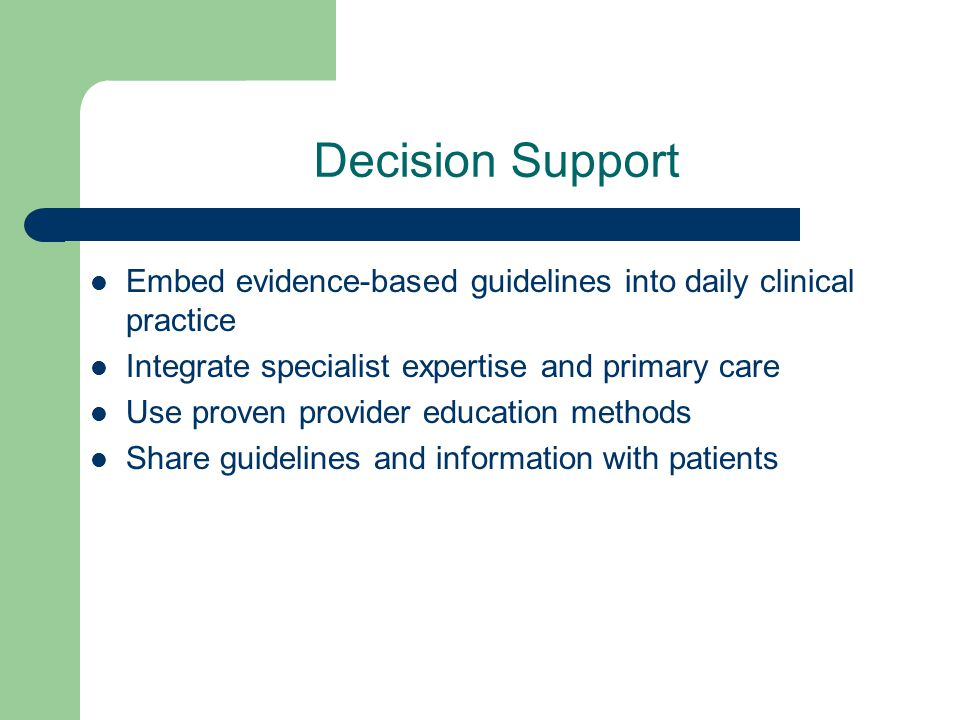 Decision Support Embed evidence-based guidelines into daily clinical practice. Integrate specialist expertise and primary care.