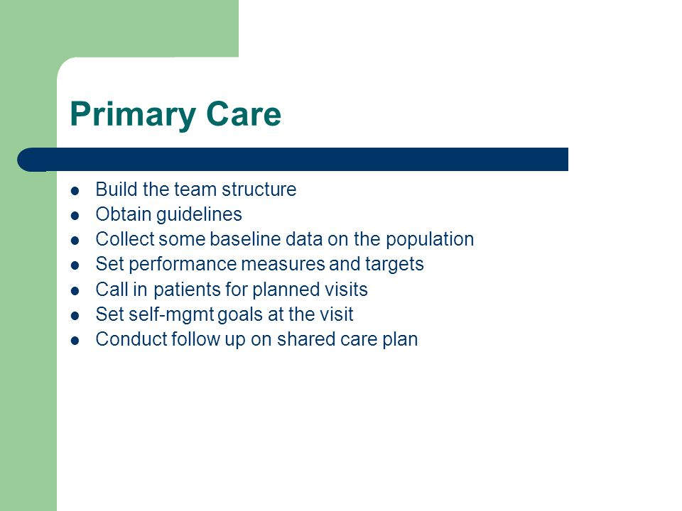 Primary Care Build the team structure Obtain guidelines
