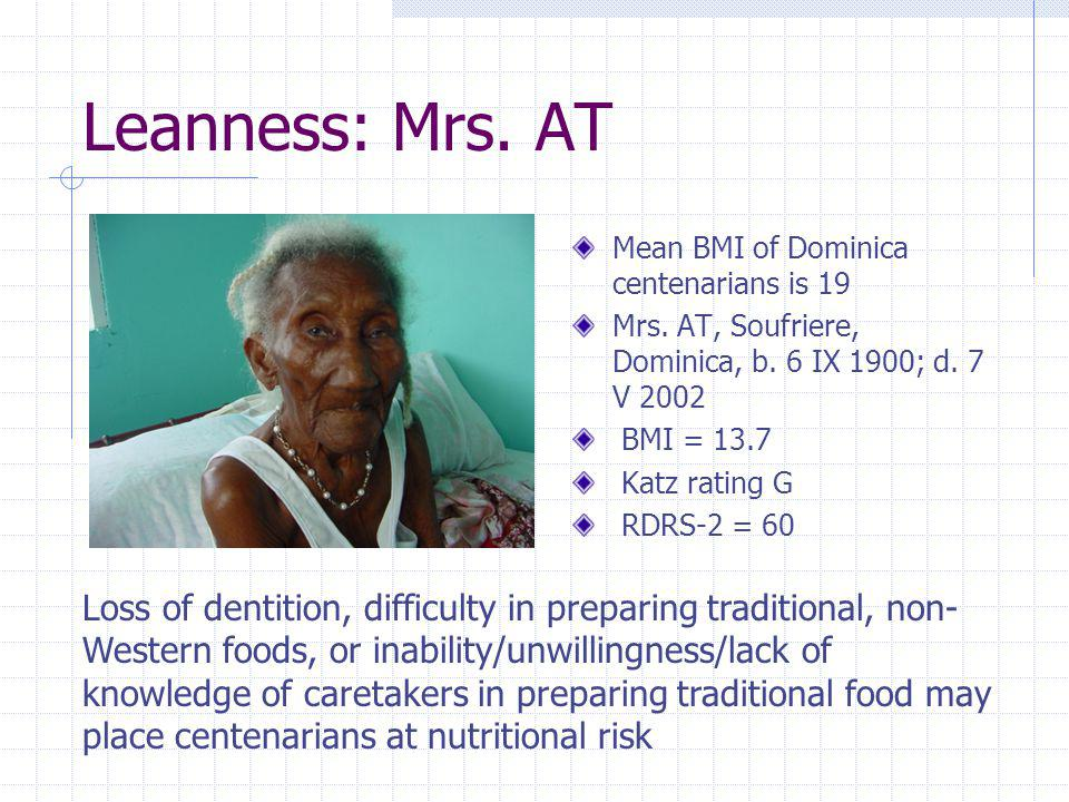 Leanness: Mrs. AT Mean BMI of Dominica centenarians is 19. Mrs. AT, Soufriere, Dominica, b. 6 IX 1900; d. 7 V 2002.