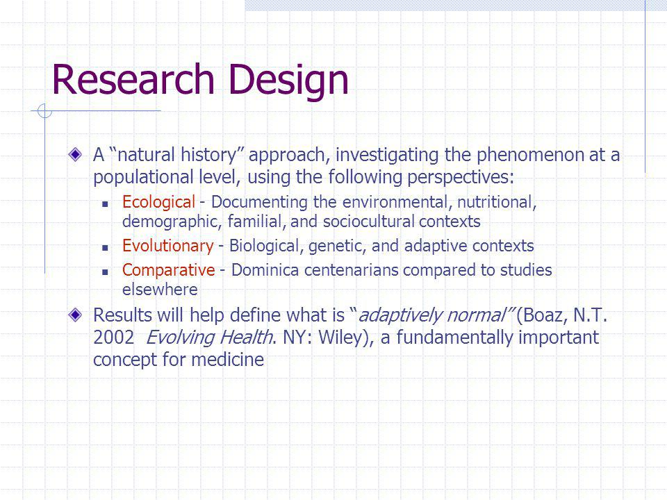 Research Design A natural history approach, investigating the phenomenon at a populational level, using the following perspectives: