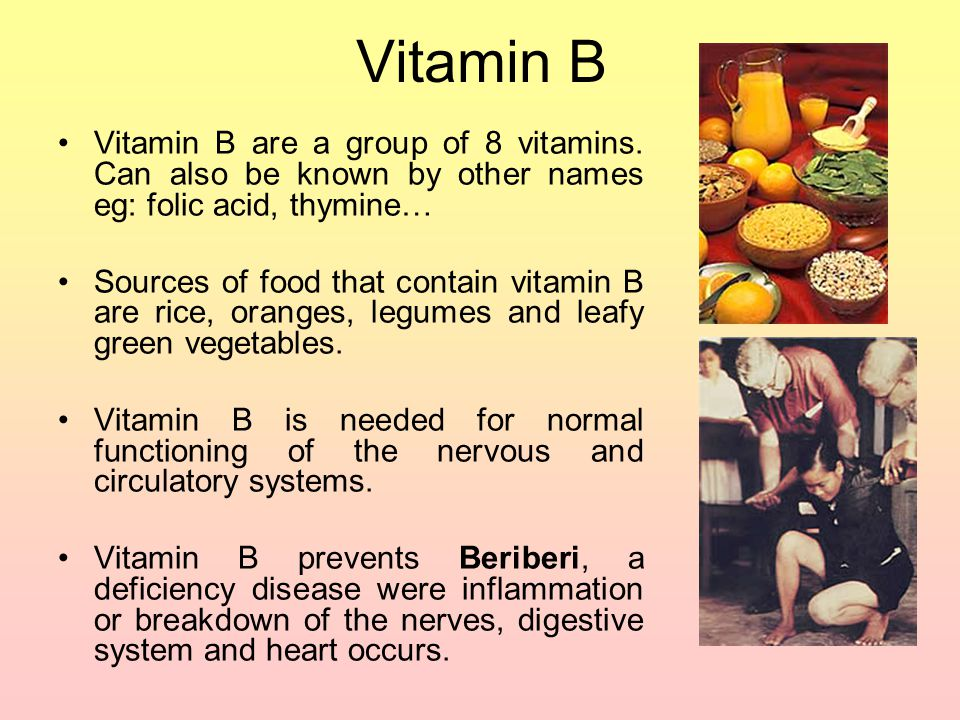 Vitamin B Vitamin B are a group of 8 vitamins. Can also be known by other names eg: folic acid, thymine…