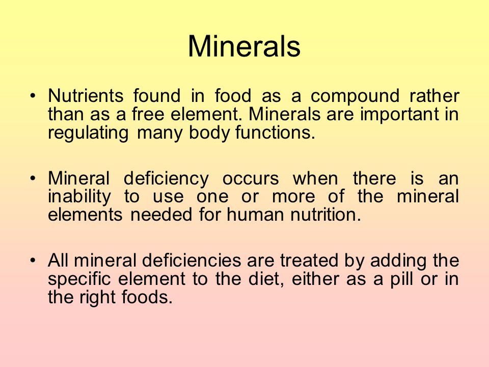 Minerals Nutrients found in food as a compound rather than as a free element. Minerals are important in regulating many body functions.