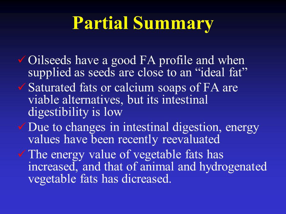 Partial Summary Oilseeds have a good FA profile and when supplied as seeds are close to an ideal fat