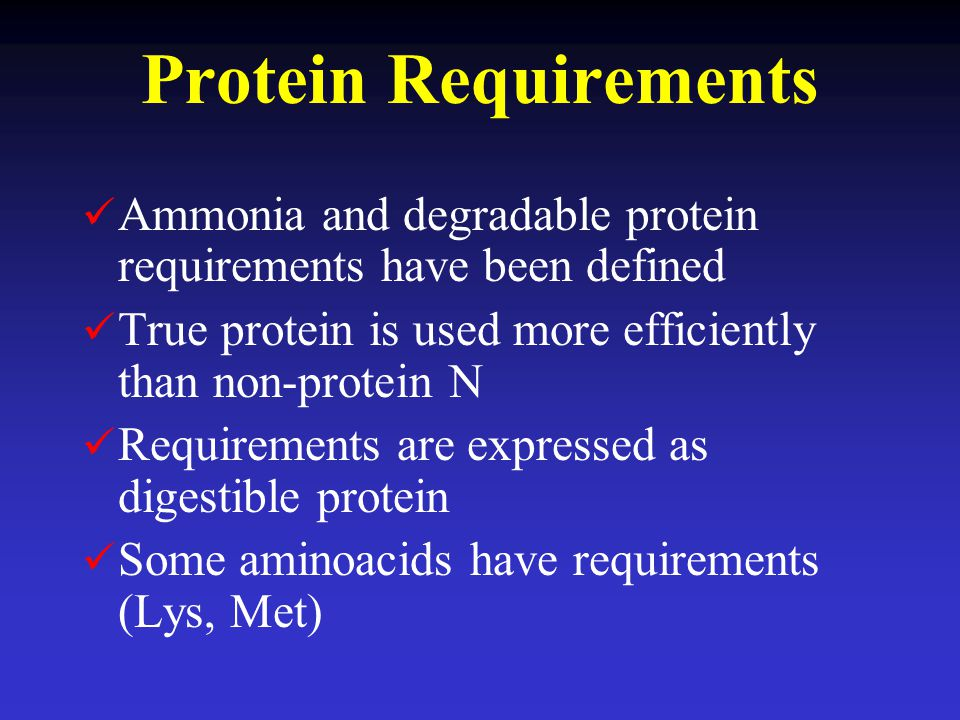Protein Requirements Ammonia and degradable protein requirements have been defined. True protein is used more efficiently than non-protein N.
