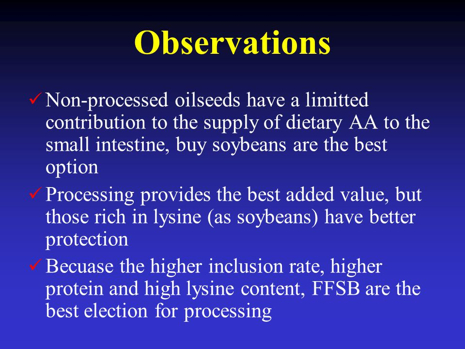 Observations Non-processed oilseeds have a limitted contribution to the supply of dietary AA to the small intestine, buy soybeans are the best option.