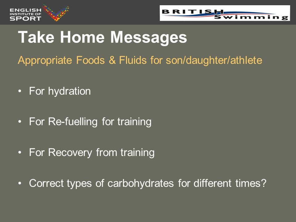 Take Home Messages Appropriate Foods & Fluids for son/daughter/athlete