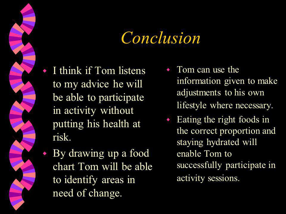 Conclusion I think if Tom listens to my advice he will be able to participate in activity without putting his health at risk.