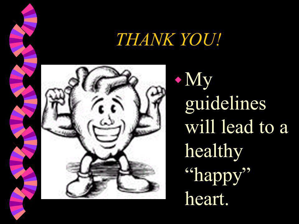 My guidelines will lead to a healthy happy heart.