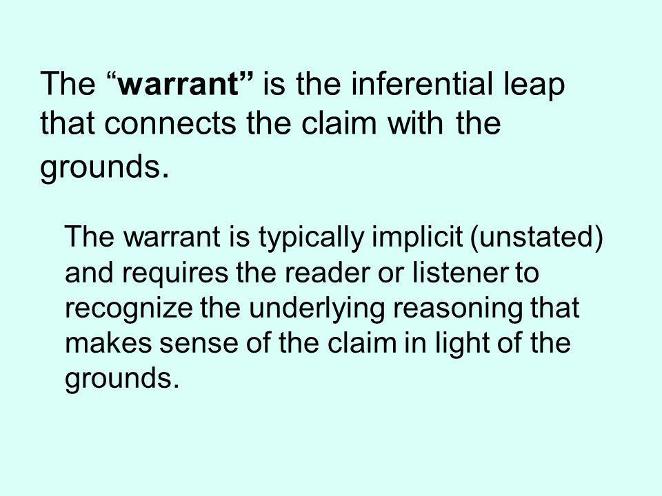 The warrant is the inferential leap that connects the claim with the grounds.