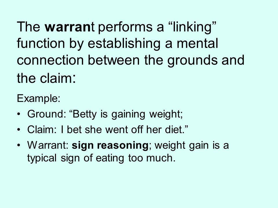 The warrant performs a linking function by establishing a mental connection between the grounds and the claim: