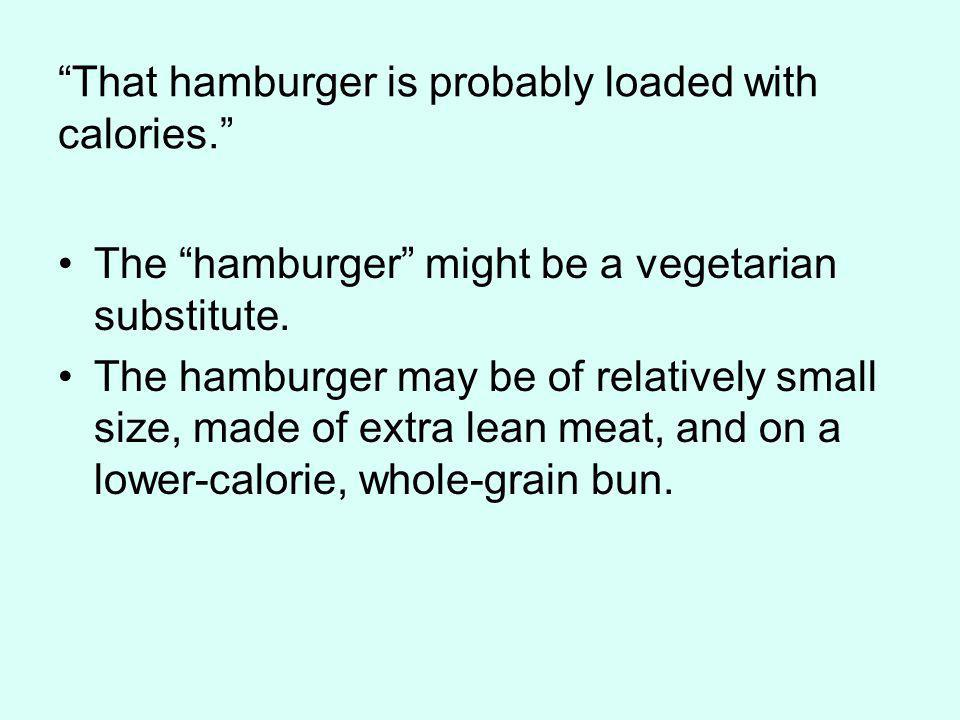 That hamburger is probably loaded with calories.