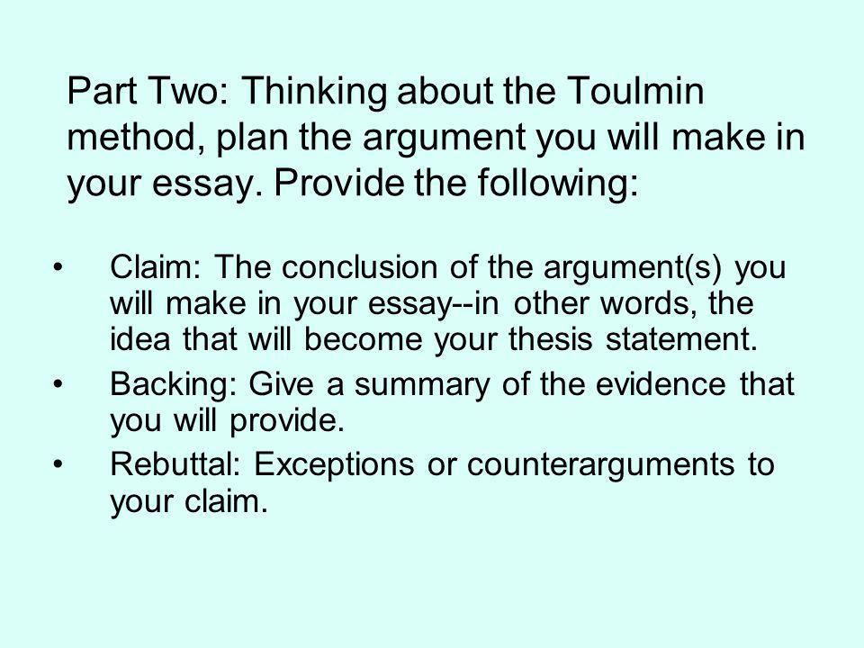 toulmin argument essays Organizing your argument organizing your argument once you have established a working thesis, it's time to think about how you'll organize your argument as is the case with all types of writing, there is no one right way to organize or structure an argument.