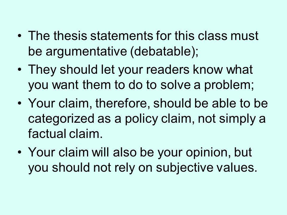 The thesis statements for this class must be argumentative (debatable);