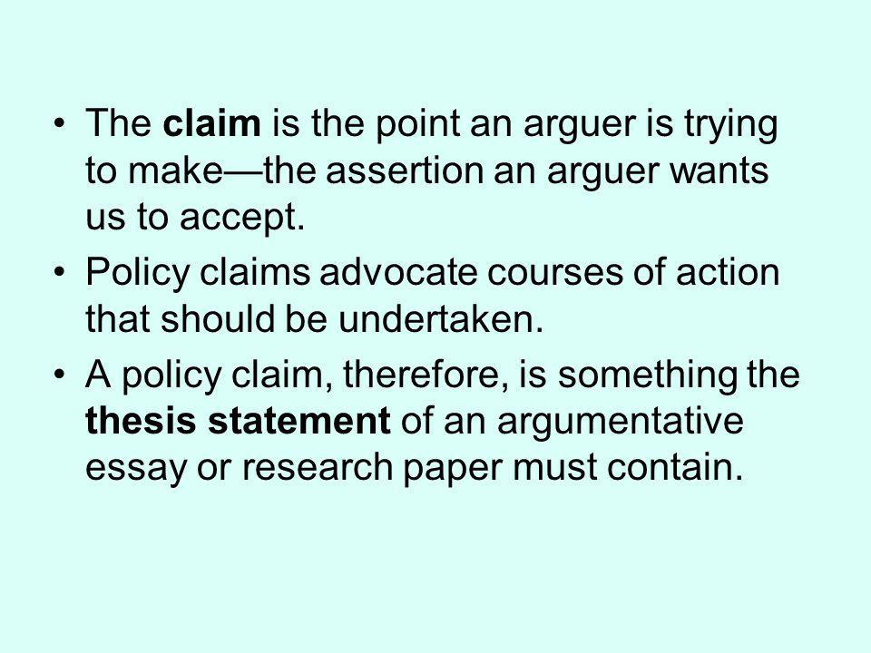 The claim is the point an arguer is trying to make—the assertion an arguer wants us to accept.