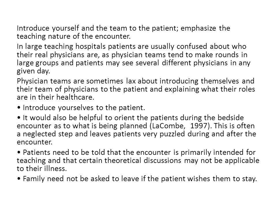 Introduce yourself and the team to the patient; emphasize the teaching nature of the encounter.