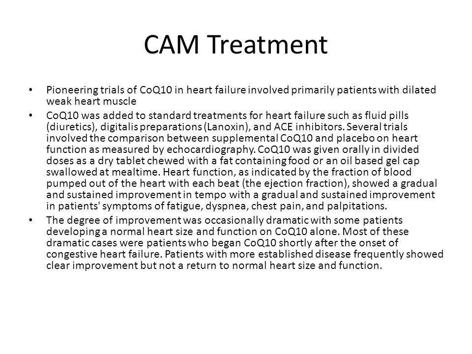 CAM Treatment Pioneering trials of CoQ10 in heart failure involved primarily patients with dilated weak heart muscle.