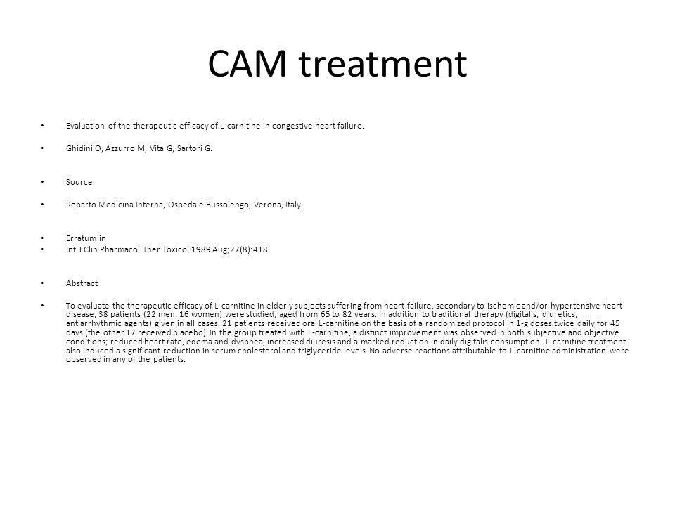 CAM treatment Evaluation of the therapeutic efficacy of L-carnitine in congestive heart failure. Ghidini O, Azzurro M, Vita G, Sartori G.