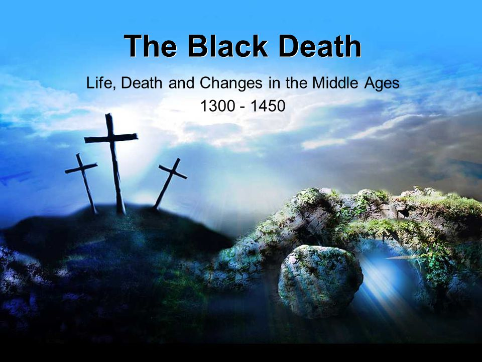 Life, Death and Changes in the Middle Ages 1300 - 1450