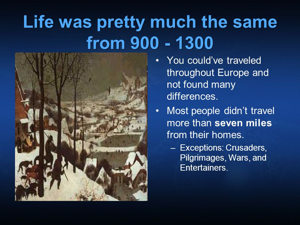 Life was pretty much the same from 900 - 1300