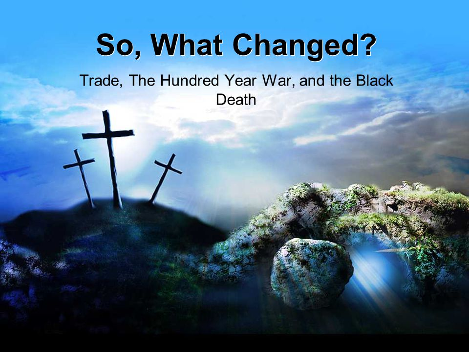 Trade, The Hundred Year War, and the Black Death