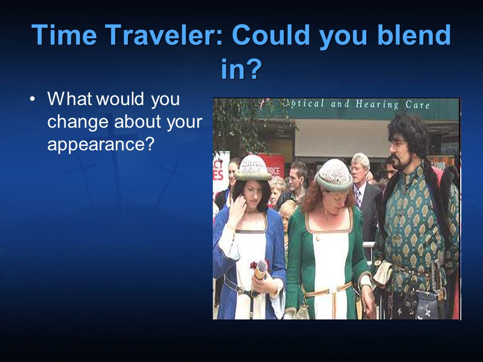 Time Traveler: Could you blend in