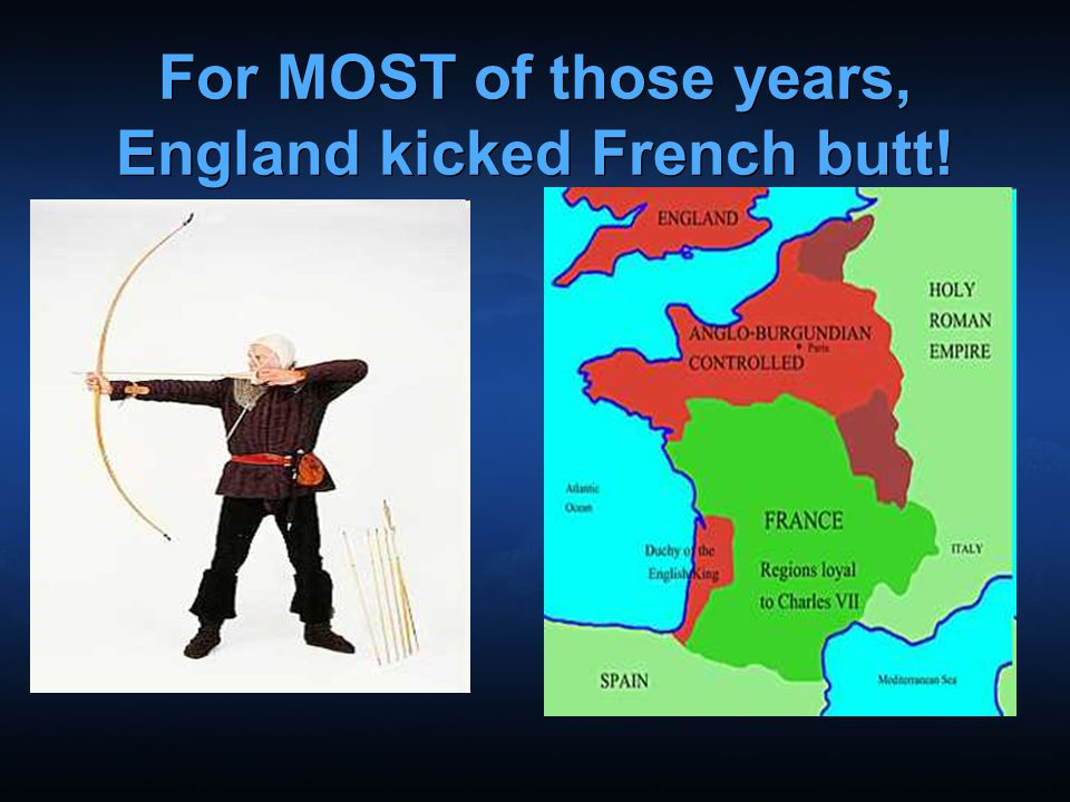 For MOST of those years, England kicked French butt!