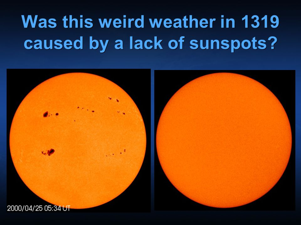 Was this weird weather in 1319 caused by a lack of sunspots