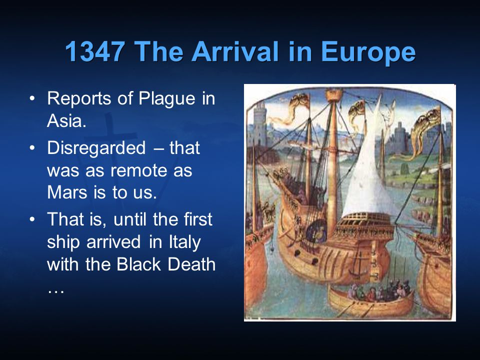 1347 The Arrival in Europe Reports of Plague in Asia.